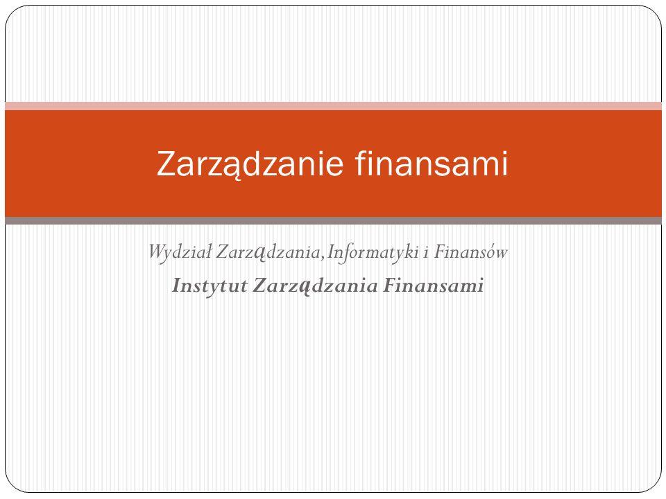 Wydział Zarz ą dzania, Informatyki i Finansów Instytut Zarz ą dzania Finansami Zarządzanie finansami