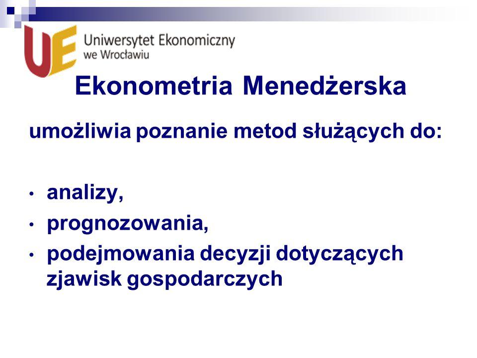 Ekonometria Menedżerska umożliwia poznanie metod służących do: analizy, prognozowania, podejmowania decyzji dotyczących zjawisk gospodarczych