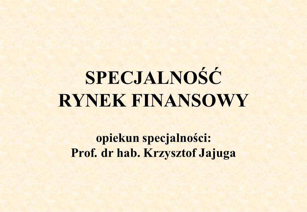 SPECJALNOŚĆ RYNEK FINANSOWY opiekun specjalności: Prof. dr hab. Krzysztof Jajuga