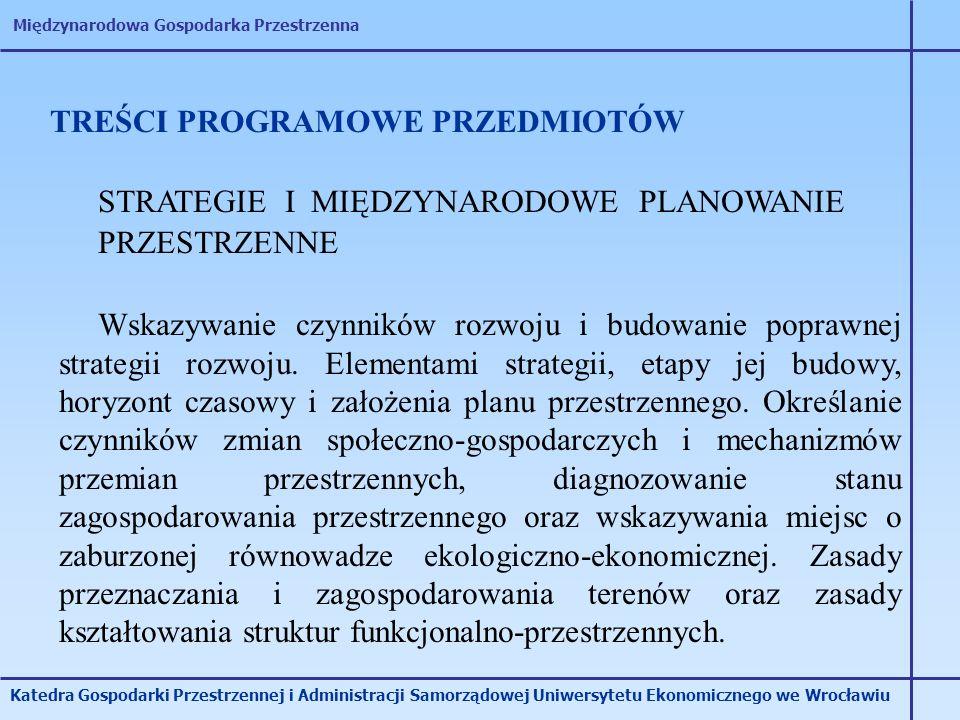 Międzynarodowa Gospodarka Przestrzenna Katedra Gospodarki Przestrzennej i Administracji Samorządowej Uniwersytetu Ekonomicznego we Wrocławiu TREŚCI PR
