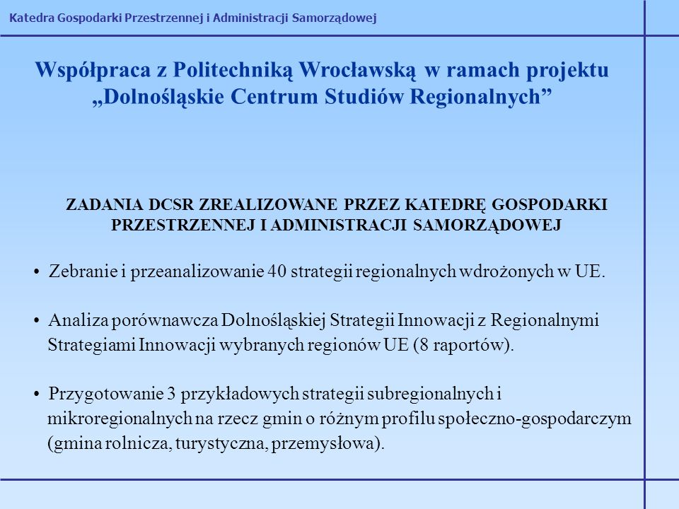 Katedra Gospodarki Przestrzennej i Administracji Samorządowej Współpraca z Politechniką Wrocławską w ramach projektu Dolnośląskie Centrum Studiów Regi