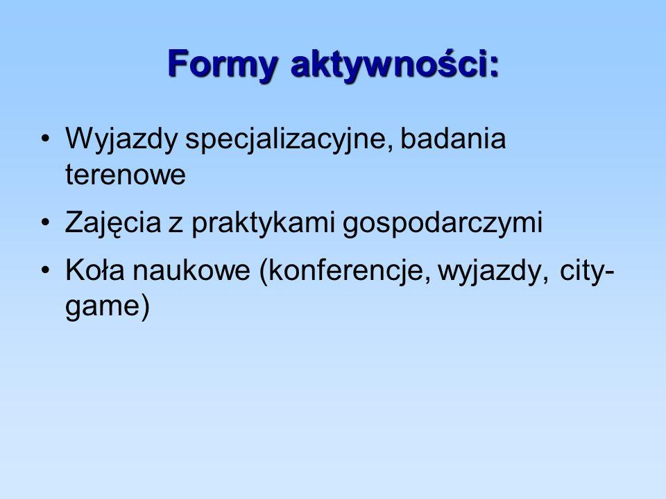 Formy aktywności: Wyjazdy specjalizacyjne, badania terenowe Zajęcia z praktykami gospodarczymi Koła naukowe (konferencje, wyjazdy, city- game)