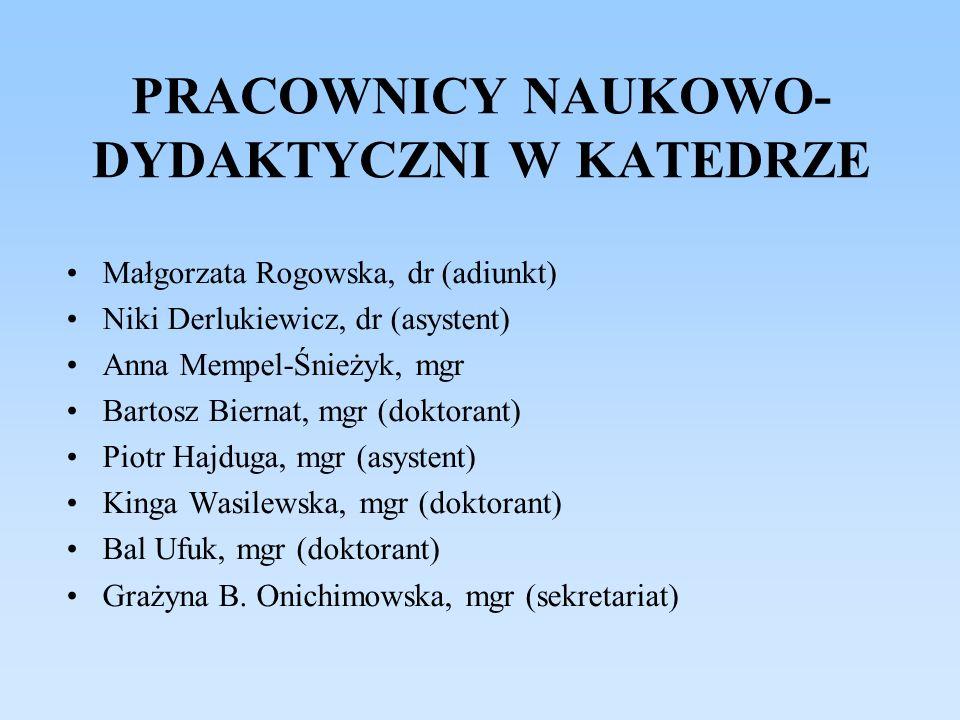 PRACOWNICY NAUKOWO- DYDAKTYCZNI W KATEDRZE Małgorzata Rogowska, dr (adiunkt) Niki Derlukiewicz, dr (asystent) Anna Mempel-Śnieżyk, mgr Bartosz Biernat