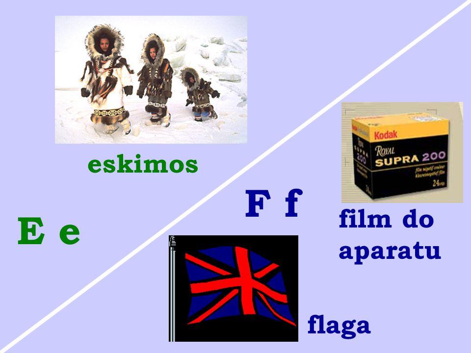 E e eskimos film do aparatu flaga F f