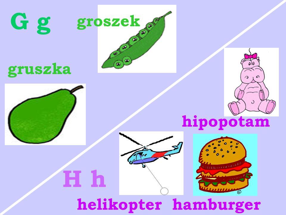 gruszka groszek G g hamburgerhelikopter hipopotam H h