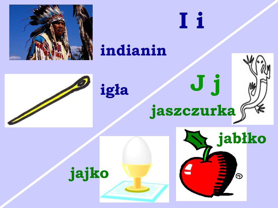 igła indianin I i jaszczurka jabłko jajko J j
