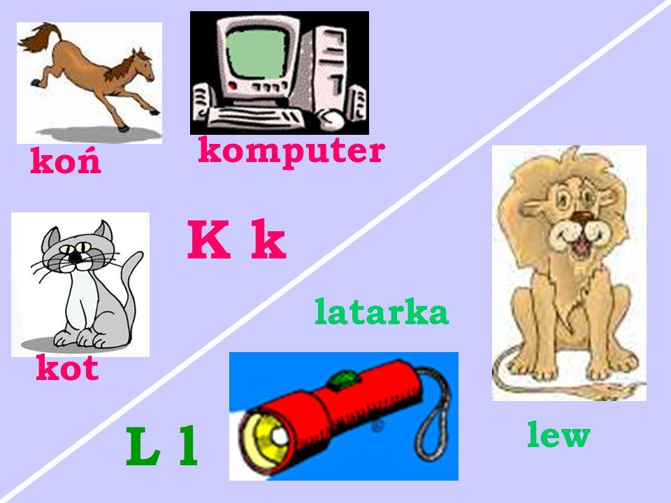 komputer koń kot K k lew latarka L l