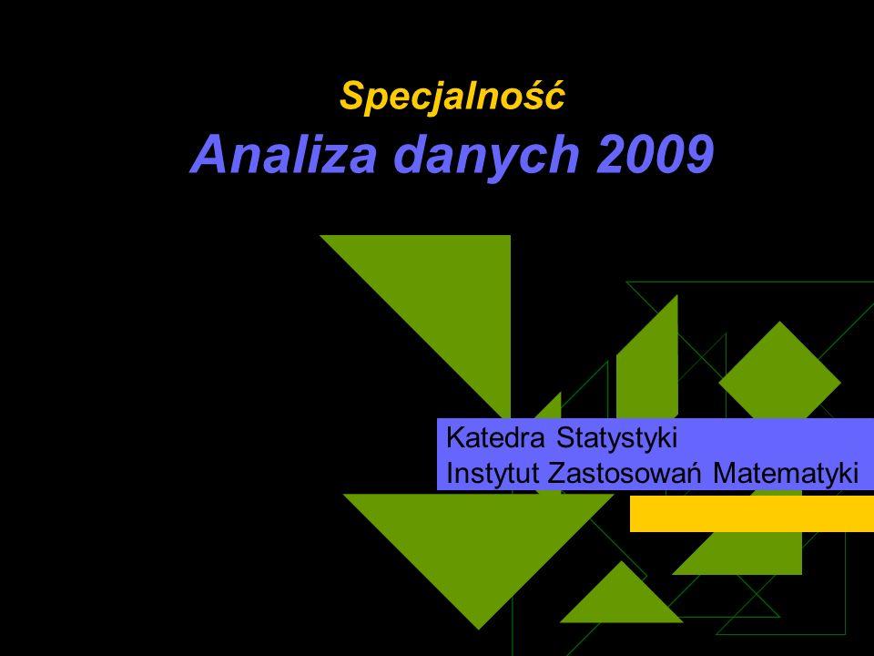 Specjalność Analiza danych 2009 Katedra Statystyki Instytut Zastosowań Matematyki