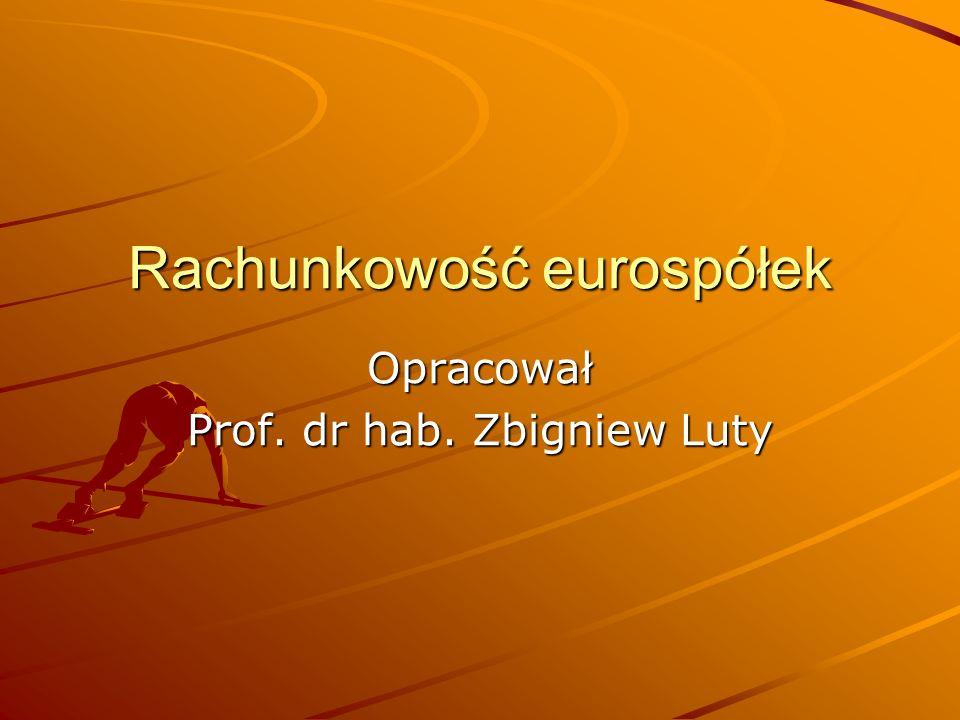 Rachunkowość eurospółek Opracował Prof. dr hab. Zbigniew Luty