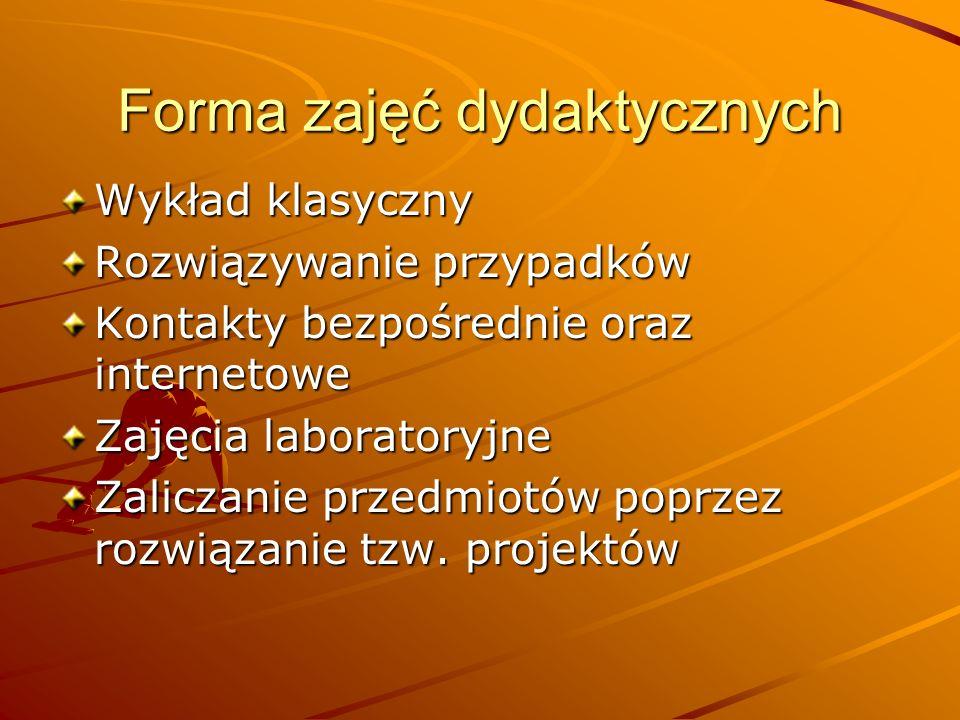 Forma zajęć dydaktycznych Wykład klasyczny Rozwiązywanie przypadków Kontakty bezpośrednie oraz internetowe Zajęcia laboratoryjne Zaliczanie przedmiotó