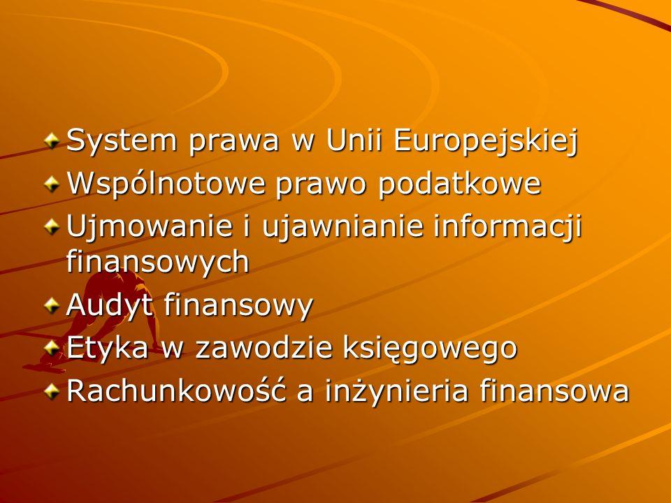 System prawa w Unii Europejskiej Wspólnotowe prawo podatkowe Ujmowanie i ujawnianie informacji finansowych Audyt finansowy Etyka w zawodzie księgowego