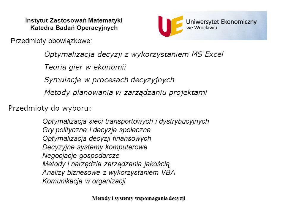 Metody i systemy wspomagania decyzji Instytut Zastosowań Matematyki Katedra Badań Operacyjnych Opiekun specjalności: prof.