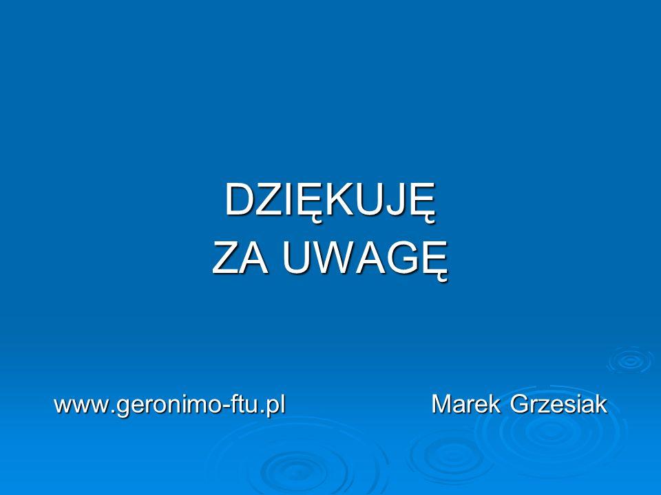 DZIĘKUJĘ ZA UWAGĘ www.geronimo-ftu.pl Marek Grzesiak