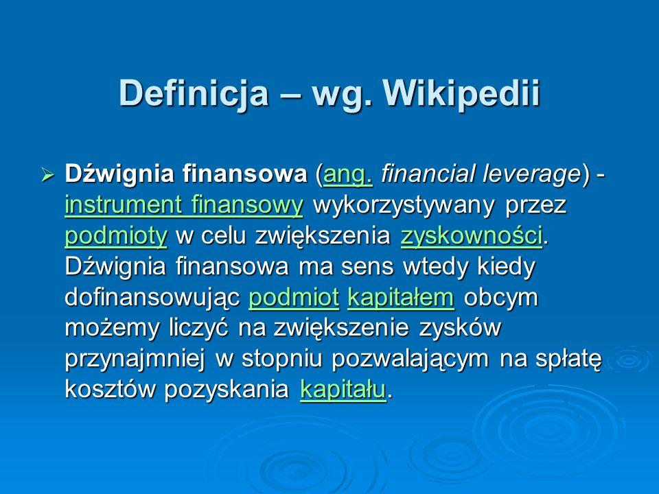 Definicja – wg. Wikipedii Dźwignia finansowa (ang. financial leverage) - instrument finansowy wykorzystywany przez podmioty w celu zwiększenia zyskown