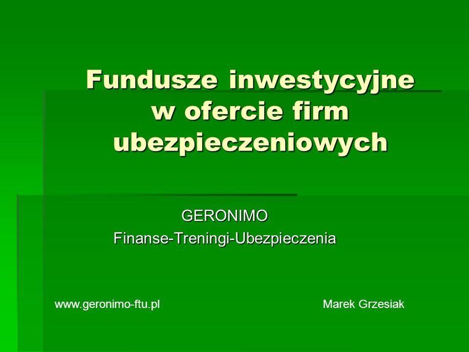 Fundusze inwestycyjne w ofercie firm ubezpieczeniowych GERONIMOFinanse-Treningi-Ubezpieczenia Marek Grzesiakwww.geronimo-ftu.pl