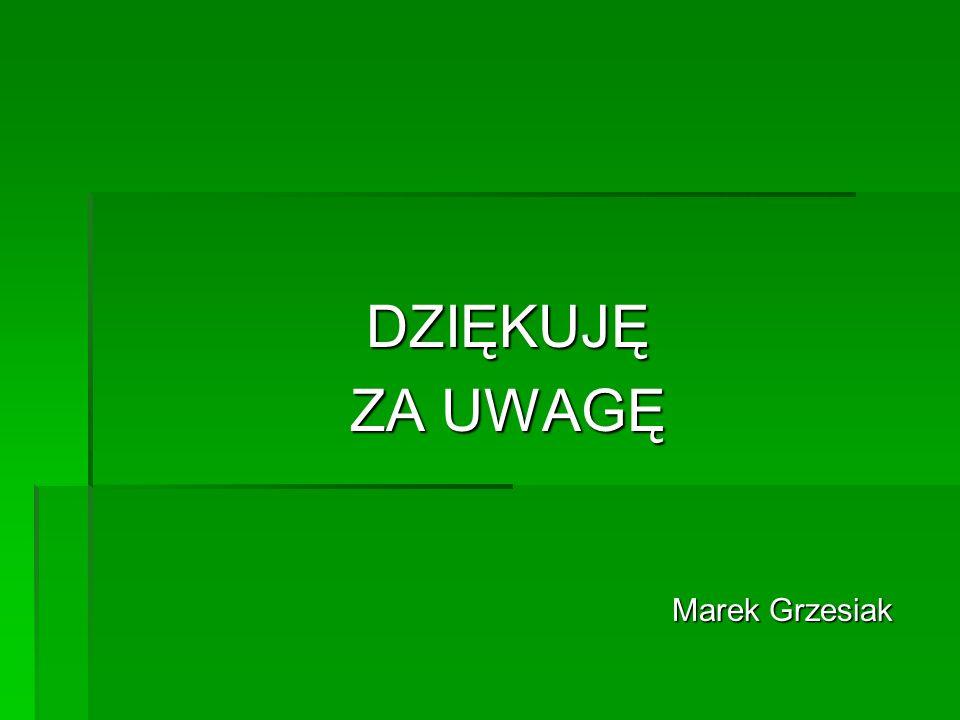 DZIĘKUJĘ ZA UWAGĘ Marek Grzesiak Marek Grzesiak