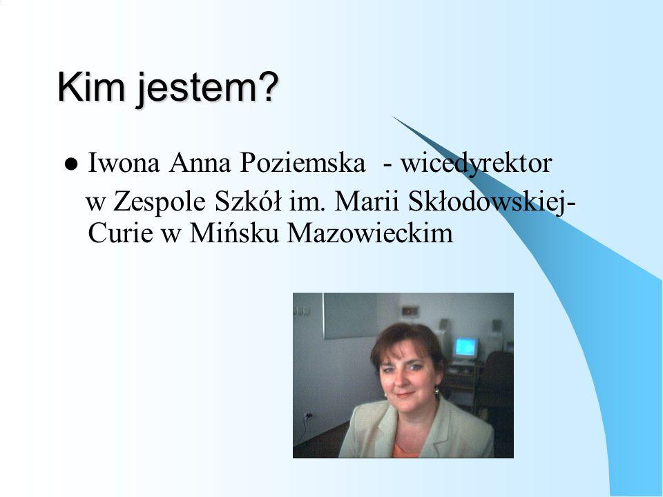 Kim jestem? Iwona Anna Poziemska - wicedyrektor w Zespole Szkół im. Marii Skłodowskiej- Curie w Mińsku Mazowieckim