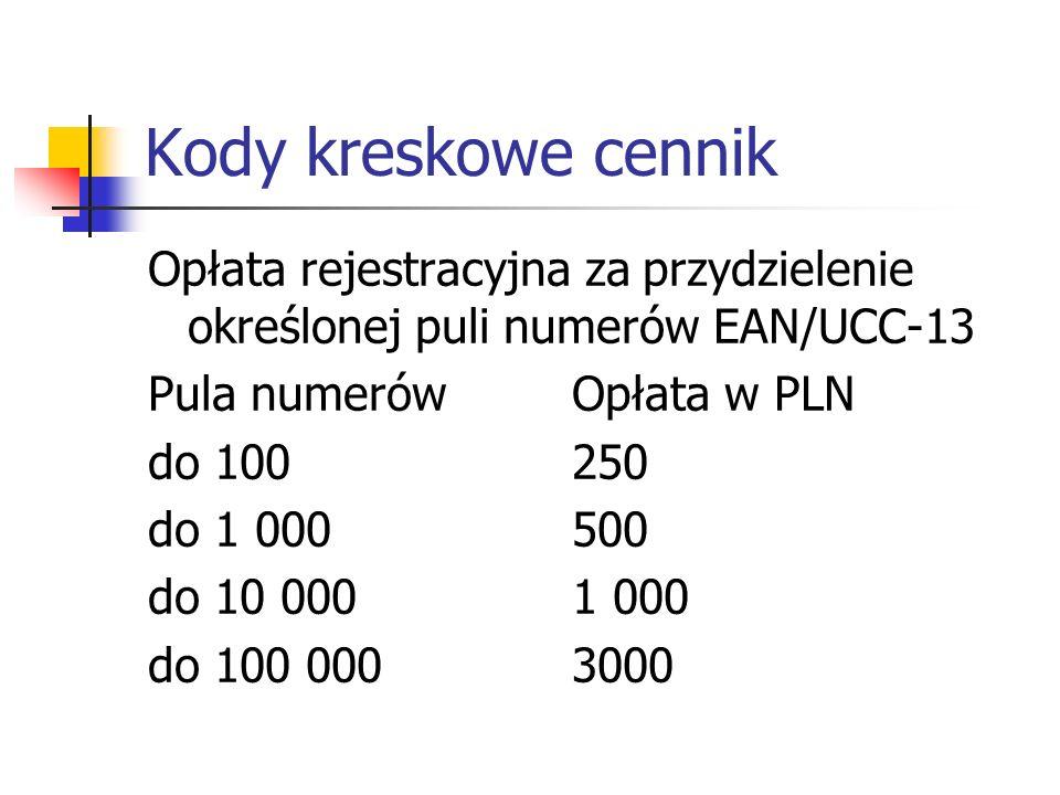 Kody kreskowe cennik Opłata rejestracyjna za przydzielenie określonej puli numerów EAN/UCC-13 Pula numerów Opłata w PLN do 100250 do 1 000500 do 10 00