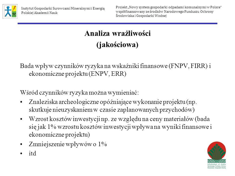 Analiza wrażliwości (jakościowa) Bada wpływ czynników ryzyka na wskaźniki finansowe (FNPV, FIRR) i ekonomiczne projektu (ENPV, ERR) Wśród czynników ry