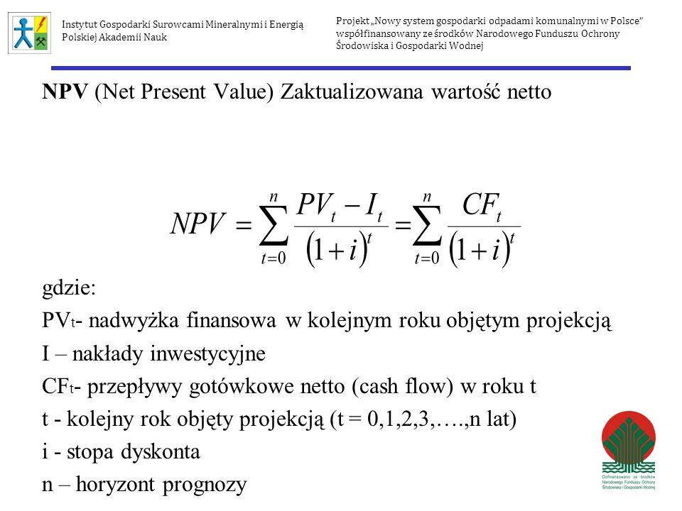 NPV (Net Present Value) Zaktualizowana wartość netto gdzie: PV t - nadwyżka finansowa w kolejnym roku objętym projekcją I – nakłady inwestycyjne CF t