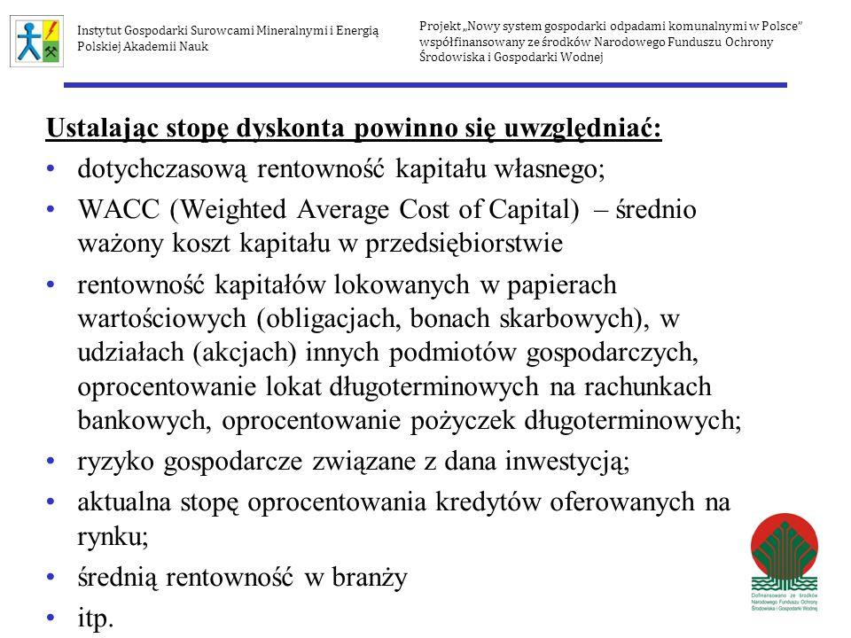 Projekt Nowy system gospodarki odpadami komunalnymi w Polsce współfinansowany ze środków Narodowego Funduszu Ochrony Środowiska i Gospodarki Wodnej Instytut Gospodarki Surowcami Mineralnymi i Energią Polskiej Akademii Nauk Okresy (n) lata012345SUMY Nakład inwestycyjny (I)1 000 Szacowane wpływy0290 1 450 Amortyzacja010 50 CFt-1 000300 500 Wskaźnik dyskonta przy stopie dyskonta (i=7%)10,93460,87340,81630,76290,7130X0,07 atCFt-1 000280,37262,03244,89228,87213,90230,06NPV Przykład 1
