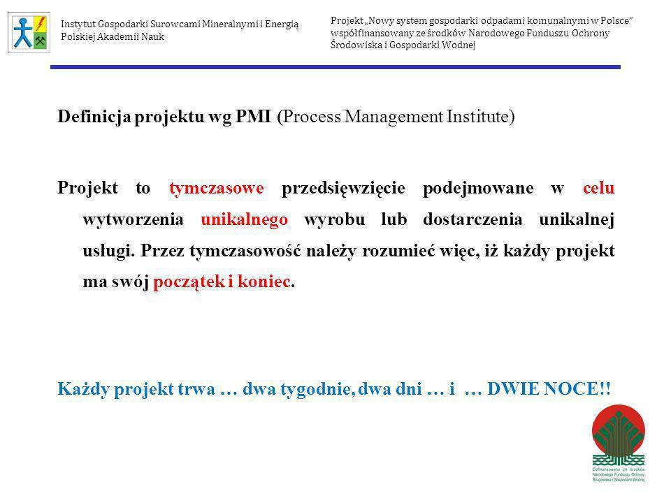 Definicja projektu wg PMI (Process Management Institute) Projekt to tymczasowe przedsięwzięcie podejmowane w celu wytworzenia unikalnego wyrobu lub do