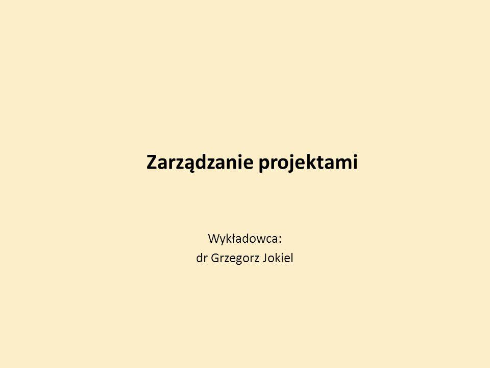 Zarządzanie projektami Wykładowca: dr Grzegorz Jokiel