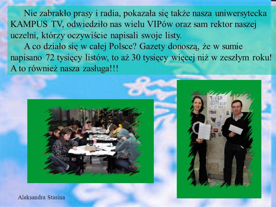 Nie zabrakło prasy i radia, pokazała się także nasza uniwersytecka KAMPUS TV, odwiedziło nas wielu VIPów oraz sam rektor naszej uczelni, którzy oczywiście napisali swoje listy.