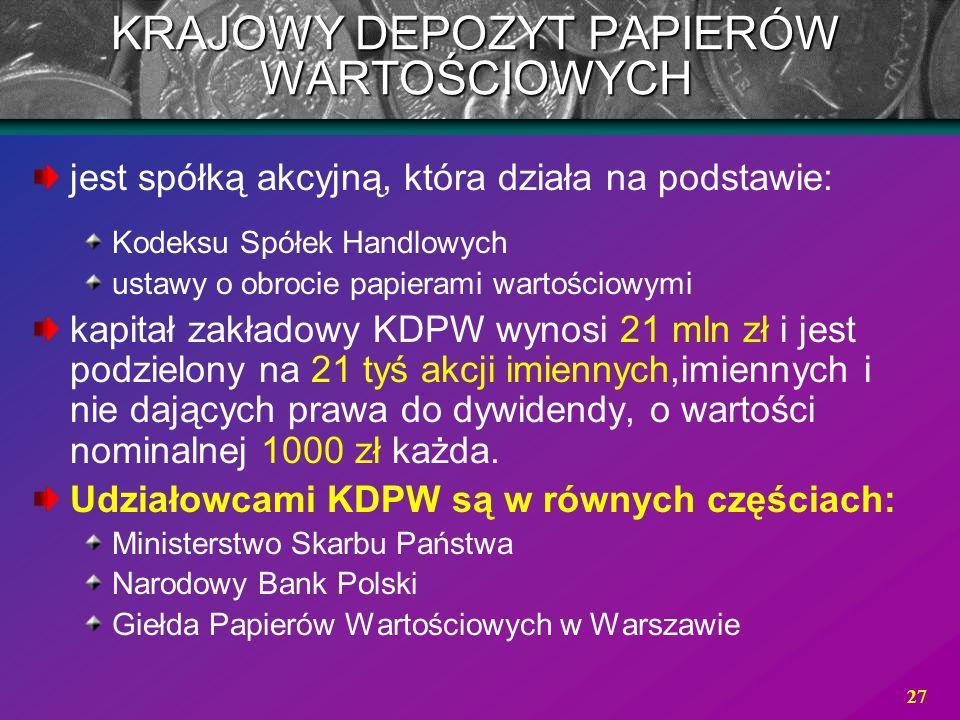 27 jest spółką akcyjną, która działa na podstawie: Kodeksu Spółek Handlowych ustawy o obrocie papierami wartościowymi kapitał zakładowy KDPW wynosi 21