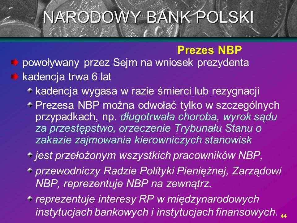 44 powoływany przez Sejm na wniosek prezydenta kadencja trwa 6 lat kadencja wygasa w razie śmierci lub rezygnacji Prezesa NBP można odwołać tylko w sz