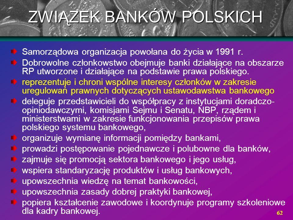 62 Samorządowa organizacja powołana do życia w 1991 r. Dobrowolne członkowstwo obejmuje banki działające na obszarze RP utworzone i działające na pods