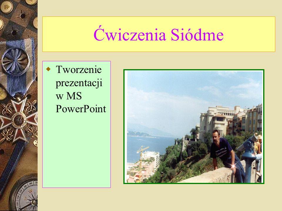 Ćwiczenia Siódme Tworzenie prezentacji w MS PowerPoint