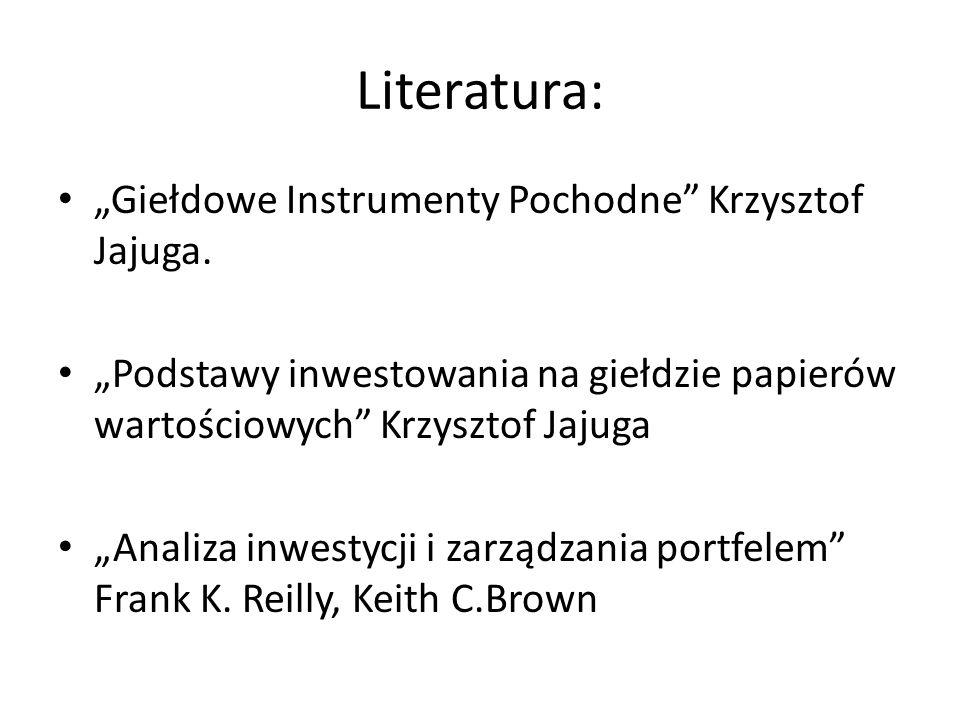 Literatura: Giełdowe Instrumenty Pochodne Krzysztof Jajuga. Podstawy inwestowania na giełdzie papierów wartościowych Krzysztof Jajuga Analiza inwestyc
