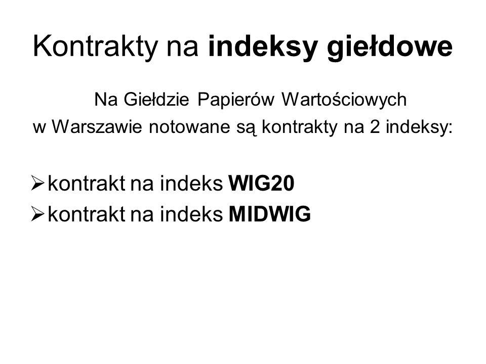 Kontrakty na indeksy giełdowe Na Giełdzie Papierów Wartościowych w Warszawie notowane są kontrakty na 2 indeksy: kontrakt na indeks WIG20 kontrakt na