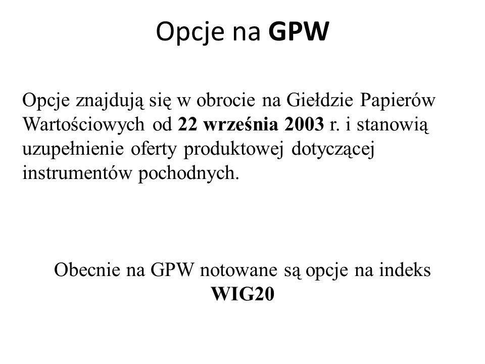Opcje na GPW Opcje znajdują się w obrocie na Giełdzie Papierów Wartościowych od 22 września 2003 r. i stanowią uzupełnienie oferty produktowej dotyczą