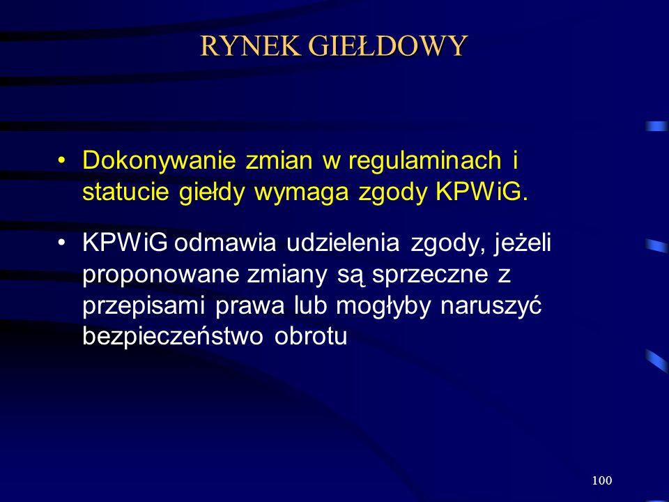 100 Dokonywanie zmian w regulaminach i statucie giełdy wymaga zgody KPWiG. KPWiG odmawia udzielenia zgody, jeżeli proponowane zmiany są sprzeczne z pr