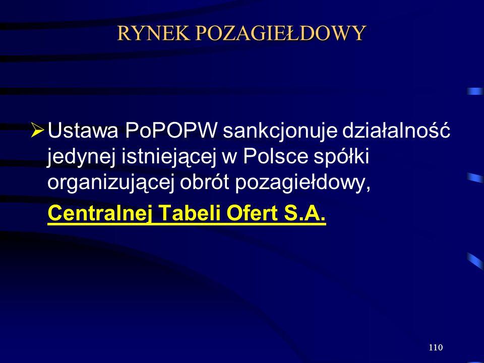 110 Ustawa PoPOPW sankcjonuje działalność jedynej istniejącej w Polsce spółki organizującej obrót pozagiełdowy, Centralnej Tabeli Ofert S.A. RYNEK POZ