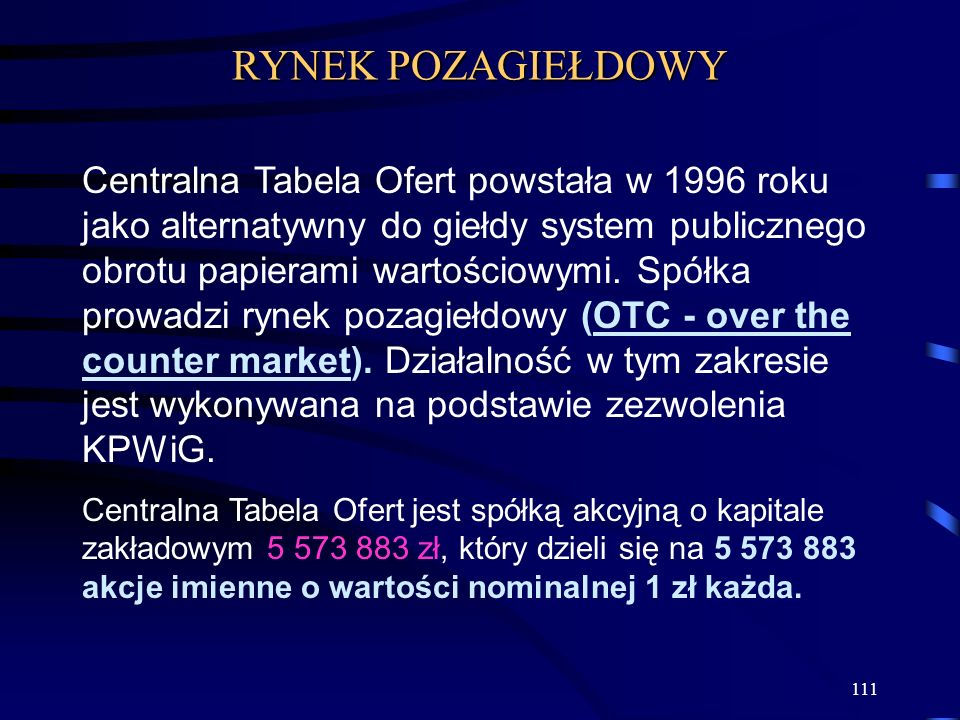111 Centralna Tabela Ofert powstała w 1996 roku jako alternatywny do giełdy system publicznego obrotu papierami wartościowymi. Spółka prowadzi rynek p