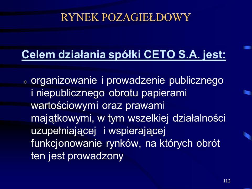 112 Celem działania spółki CETO S.A. jest: organizowanie i prowadzenie publicznego i niepublicznego obrotu papierami wartościowymi oraz prawami majątk