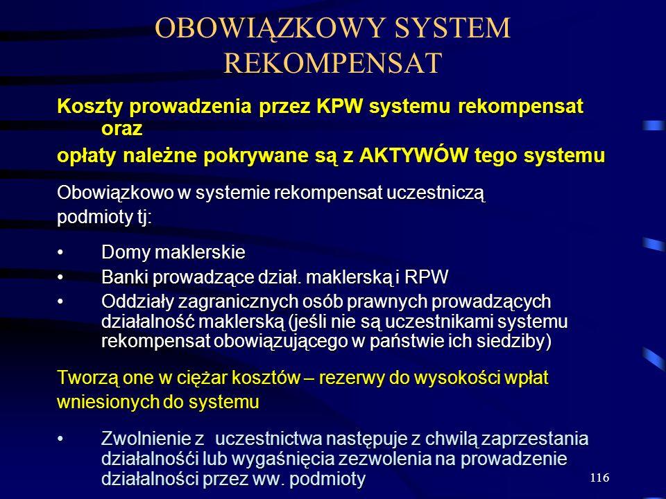 116 OBOWIĄZKOWY SYSTEM REKOMPENSAT Koszty prowadzenia przez KPW systemu rekompensat oraz opłaty należne pokrywane są z AKTYWÓW tego systemu Obowiązkow