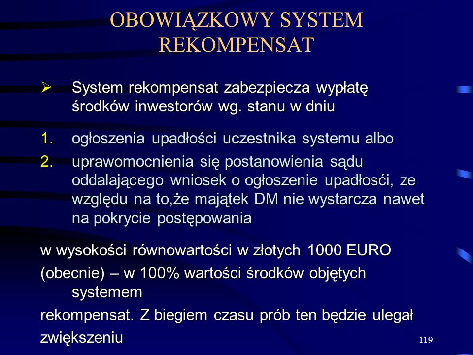 119 OBOWIĄZKOWY SYSTEM REKOMPENSAT System rekompensat zabezpiecza wypłatę środków inwestorów wg. stanu w dniu System rekompensat zabezpiecza wypłatę ś
