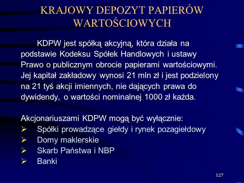 127 KRAJOWY DEPOZYT PAPIERÓW WARTOŚCIOWYCH KDPW jest spółką akcyjną, która działa na podstawie Kodeksu Spółek Handlowych i ustawy Prawo o publicznym o
