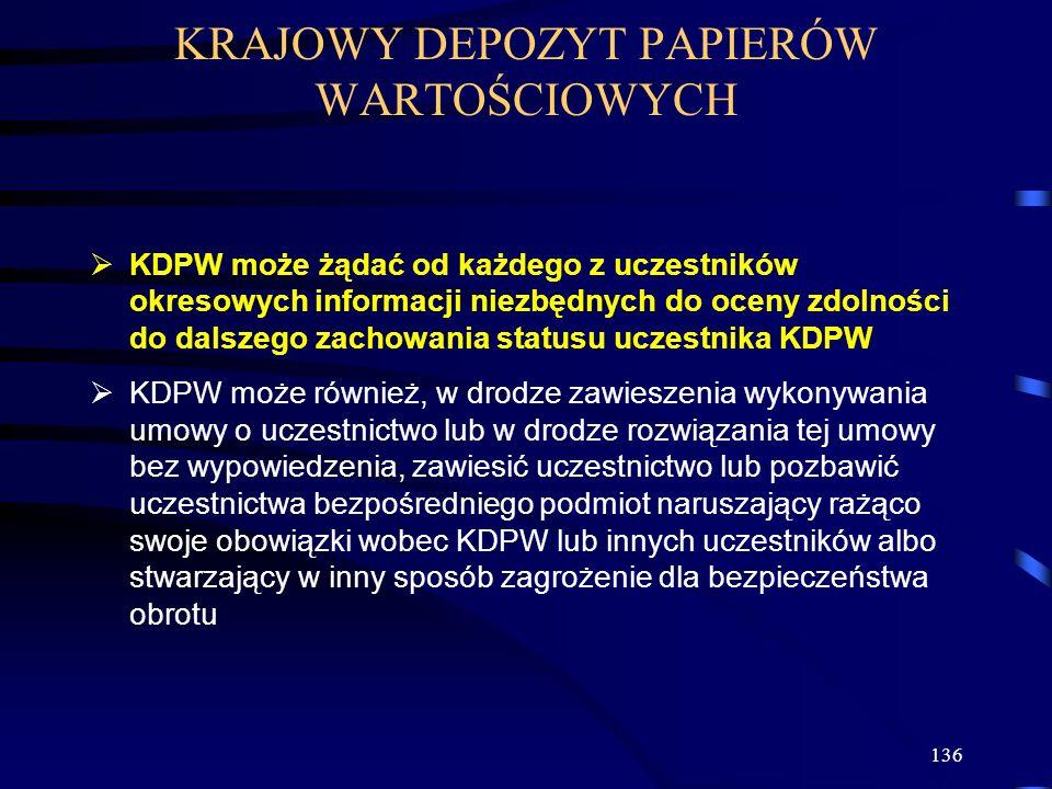 136 KDPW może żądać od każdego z uczestników okresowych informacji niezbędnych do oceny zdolności do dalszego zachowania statusu uczestnika KDPW KDPW