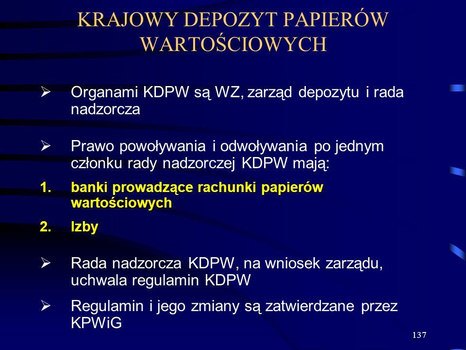 137 Organami KDPW są WZ, zarząd depozytu i rada nadzorcza Prawo powoływania i odwoływania po jednym członku rady nadzorczej KDPW mają: banki prowadząc