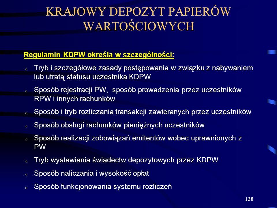 138 Regulamin KDPW określa w szczególności: Tryb i szczegółowe zasady postępowania w związku z nabywaniem lub utratą statusu uczestnika KDPW Sposób re