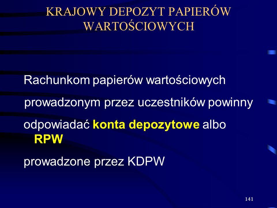 141 Rachunkom papierów wartościowych prowadzonym przez uczestników powinny odpowiadać konta depozytowe albo RPW prowadzone przez KDPW KRAJOWY DEPOZYT