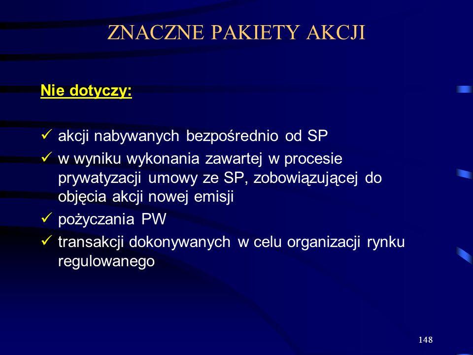148 Nie dotyczy: akcji nabywanych bezpośrednio od SP w wyniku wykonania zawartej w procesie prywatyzacji umowy ze SP, zobowiązującej do objęcia akcji