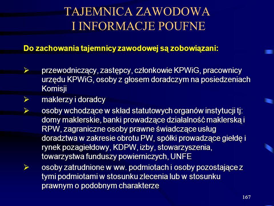 167 TAJEMNICA ZAWODOWA I INFORMACJE POUFNE Do zachowania tajemnicy zawodowej są zobowiązani: przewodniczący, zastępcy, członkowie KPWiG, pracownicy ur