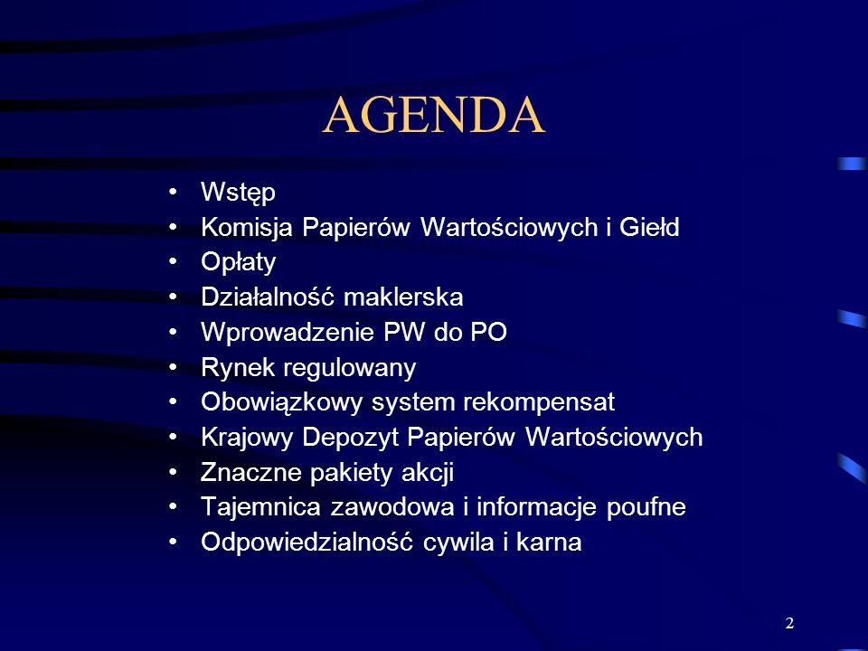 2 AGENDA Wstęp Komisja Papierów Wartościowych i Giełd Opłaty Działalność maklerska Wprowadzenie PW do PO Rynek regulowany Obowiązkowy system rekompensat Krajowy Depozyt Papierów Wartościowych Znaczne pakiety akcji Tajemnica zawodowa i informacje poufne Odpowiedzialność cywila i karna
