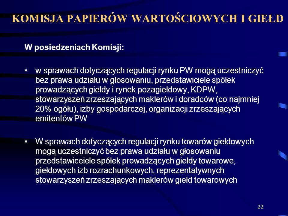 22 W posiedzeniach Komisji: w sprawach dotyczących regulacji rynku PW mogą uczestniczyć bez prawa udziału w głosowaniu, przedstawiciele spółek prowadz